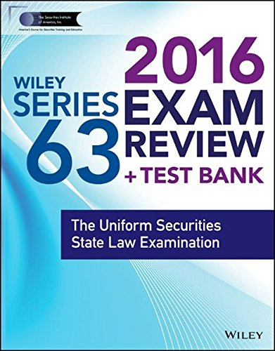 Wiley Series 63 Exam Review 2016 + Test Bank: The Uniform Securities Examination (Wiley FINRA)