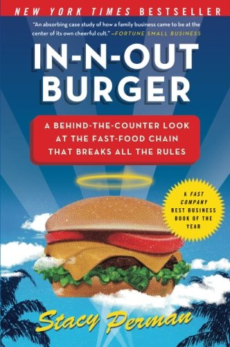 In-N-Out Burger: A Behind-the-Counter Look at the Fast-Food Chain That Breaks All the Rules by Stacy Perman