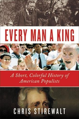 Book cover from Every Man a King: A Short, Colorful History of American Populists by Chris Stirewalt