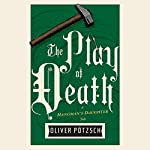 The Play of Death: The Hangman's Daughter, Book 6 | Oliver Pötzsch,Lee Chadeayne - translator
