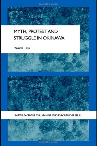 Myth, Protest and Struggle in Okinawa (The University of Sheffield/Routledge Japanese Studies Series)