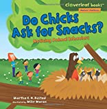 Do Chicks Ask for Snacks?: Noticing Animal Behaviors (Cloverleaf Books - Nature's Patterns)