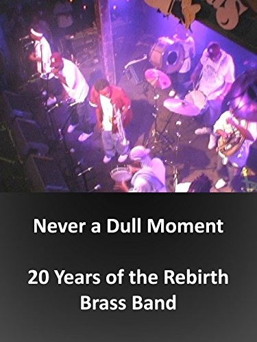 Never a Dull Moment: 20 Years of the Rebirth Brass Band