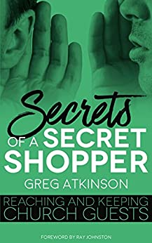 Secrets of a Secret Shopper: Reaching and Keeping Church Guests by [Atkinson, Greg]