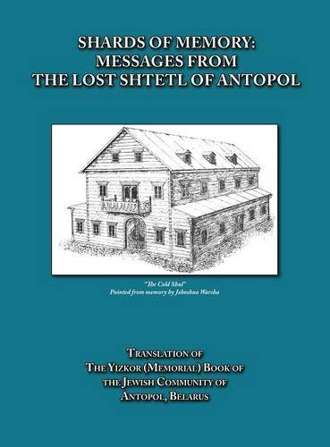 Message Memory - Shards of Memory: Messages from the Lost Shtetl of Antopol, Belarus -  Translation of the Yizkor (Memorial) Book of the Jewish Community of Antopol
