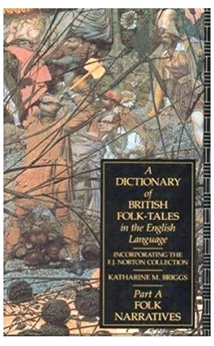 A Dictionary of British Folk-Tales in the English Language: Folk Narratives by Katharine Mary Briggs