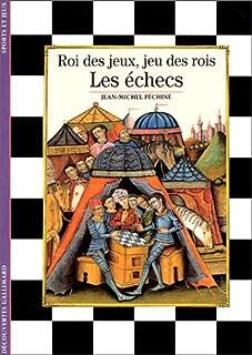 Les échecs : roi des jeux, jeu des rois, Péchiné, Jean-Michel