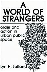A World of Strangers: Order and Action in Urban Public Space