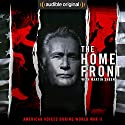 The Home Front: Life in America During World War II Radio/TV Program by Audible Original Narrated by Martin Sheen