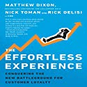 The Effortless Experience: Conquering the New Battleground for Customer Loyalty Audiobook by Matthew Dixon, Nick Toman, Rick DeLisi Narrated by Rick DeLisi, Matthew Dixon