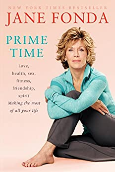 Prime Time (with Bonus Content): Love, health, sex, fitness, friendship, spirit; Making the most of all of your life by [Fonda, Jane]