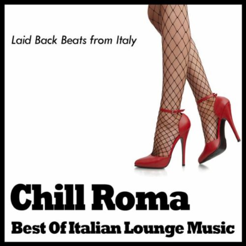 Chill Roma ~ the Best of Italian Lounge Music