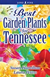 Best Garden Plants for Tennessee, Susan Hamilton and Laura Peters, 9768200081
