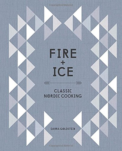 Fire and Ice: Classic Nordic Cooking by Darra Goldstein