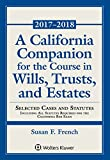 A California Companion for the Course in Wills, Trusts, and Estates: 2017 - 2018 Edition (Supplements)