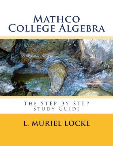 Mathco College Algebra: The Step-by-Step Study Guide