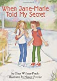 When Jane-Marie Told My Secret, Gina Willner-Pardo and Nancy Poydar, 0395663822