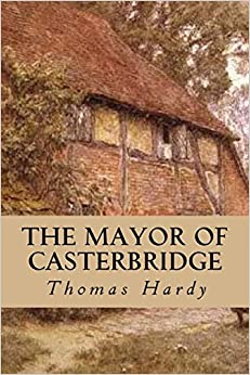 mayor of casterbridge thomas hardy essay Free essay: the mayor of casterbridge by thomas hardy thomas hardy wrote the novel 'the mayor of casterbridge' in 1886 two of the main characters, donald.