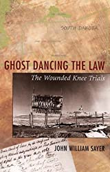 Ghost Dancing the Law: The Wounded Knee Trials
