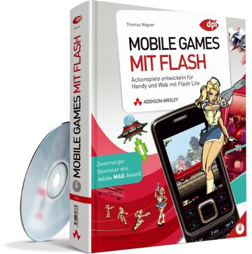 Mobile Games mit Flash: Actionspiele entwickeln für Handy und Web mit Flash Lite (DPI Grafik) Gebundenes Buch – 1. Juni 2009 Thomas Wagner Addison-Wesley Verlag 3827327865 Computerspiel