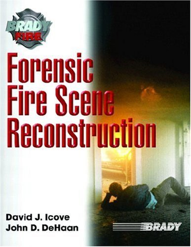 Forensic Fire Scene Reconstruction (Brady Fire) by David J. Icove Ph.D. PE (2003-08-11)