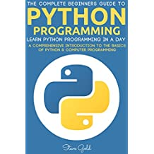 Python: Python Programming: Learn Python Programming In A Day - A Comprehensive Introduction To The Basics Of Python & Computer Programming (Python, Python ... Python tutorials, Python programming)