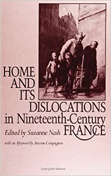 Home and Its Dislocations in Nineteenth-Century France (SUNY Series, The Margins of Literature) (1993-08-31)