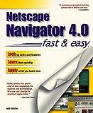 Netscape Navigator 4 Fast and Easy, Rob Tidrow, 0761513825