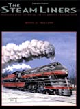 Steam Liners : Steam-Powered Streamlined Passenger Trains, Holland, Kevin J., 1883089700
