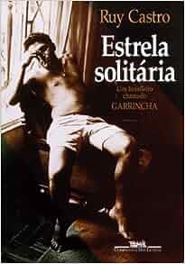 0d7c142e26 Estrela solitária  Um brasileiro chamado Garrincha (Portuguese Edition)   Ruy Castro  9788571644939  Amazon.com  Books
