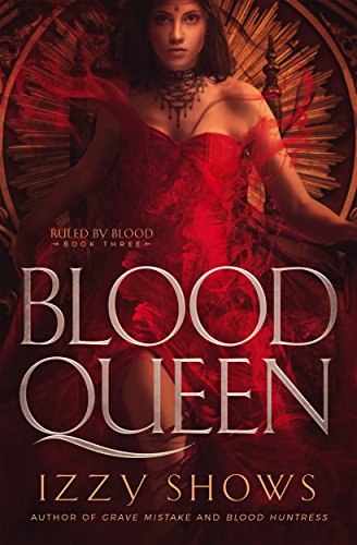 Blood Queen (Ruled by Blood Book 3) by [Shows, Izzy]