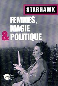 Femmes, magie et politique par  Starhawk