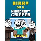 Diary of a Minecraft Griefer: Book 3 [An Unofficial Minecraft Book] (Minecraft Tales 90)