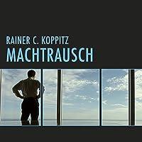 Machtrausch Hörbuch von Rainer C. Koppitz Gesprochen von: Martin Sabel
