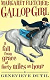 Margaret Fletcher Gallop Girl: A Fall From Grace At Forty Miles An Hour