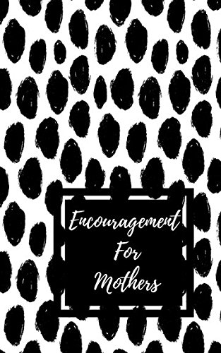 Encouragement For Mothers: Encouraging Bible Verses Gift Edition pdf