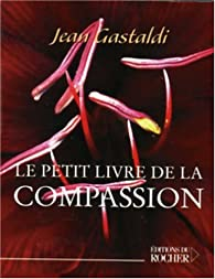 Le Petit Livre de la compassion par Jean Gastaldi