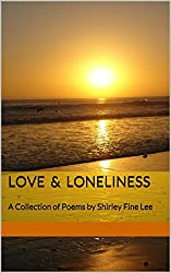 Love and Loneliness: A Collection of Poems by Shirley Fine Lee