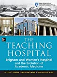 img - for The Teaching Hospital: Brigham and Women's Hospital and the Evolution of Academic Medicine book / textbook / text book