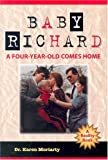 Baby Richard--a Four-Year-Old Comes Home, Karen Moriarty, 0974535400