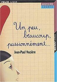 Un peu, beaucoup, passionnément ... par Jean-Paul Nozière