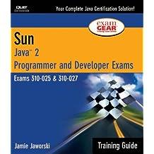 Sun Certification Training Guide: (CS-310-025 & CX-310-027): Java 2 Programmer and Developer Exams
