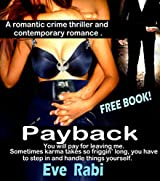 Payback: (You will pay for leaving me.) Sometimes karma takes so friggin' long, you have to step in and handle things yourself. A romantic thriller and major crime read. A free book.