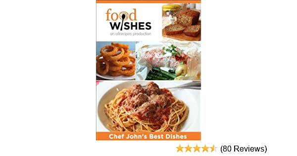 Amazon Food Wishes Chef Johns Best Dishes Ebook Allrecipes