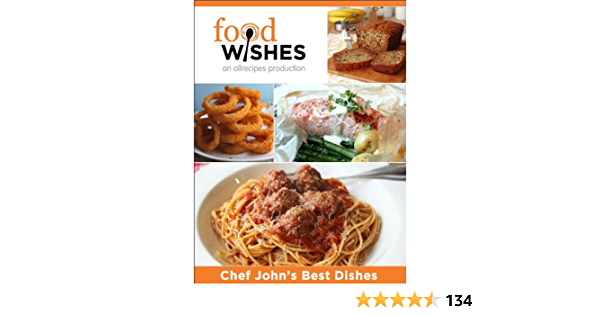 Amazon Com Food Wishes Chef John S Best Dishes Ebook Allrecipes Kindle Store