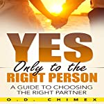 Yes, Only to the Right Person: A Guide to Choosing the Right Partner | O.D. Chimex