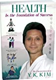 Health Is the Foundation of Success, Y. K. Kim, 187987301X