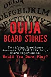 Ouija Board Stories: Terrifying Eyewitness Accounts Of REAL Life Ouija Board Experiences: Would You Dare Play? (Haunted Places, True Horror Stories, ... Stories, Unexplained Phenomena) (Volume 2)