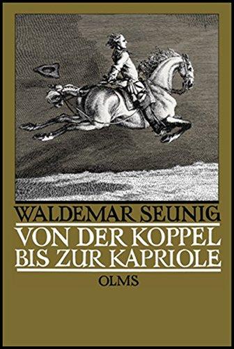 von-der-koppel-bis-zur-kapriole-die-ausbildung-des-reitpferdes-mit-einem-vorwort-zur-neuauflage-von-georg-w-seunig-documenta-hippologica