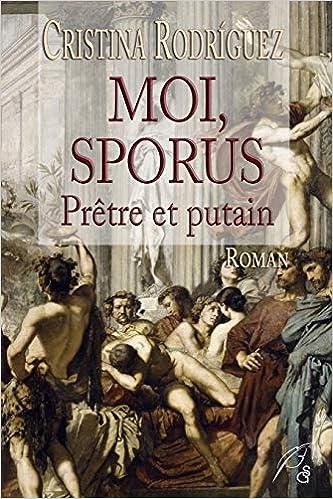 Amazon Fr Moi Sporus Pretre Et Putain Roman Historique